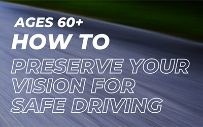 Age 60+: How to Preserve Your Vision for Safe Driving